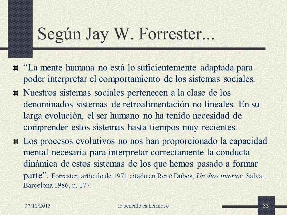 Según Jay W. Forrester... La mente humana no está lo suficientemente adaptada para poder interpretar el comportamiento de los sistemas sociales.