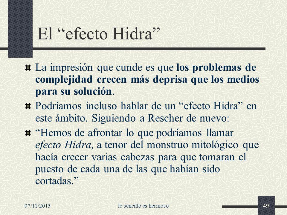 El efecto Hidra La impresión que cunde es que los problemas de complejidad crecen más deprisa que los medios para su solución.