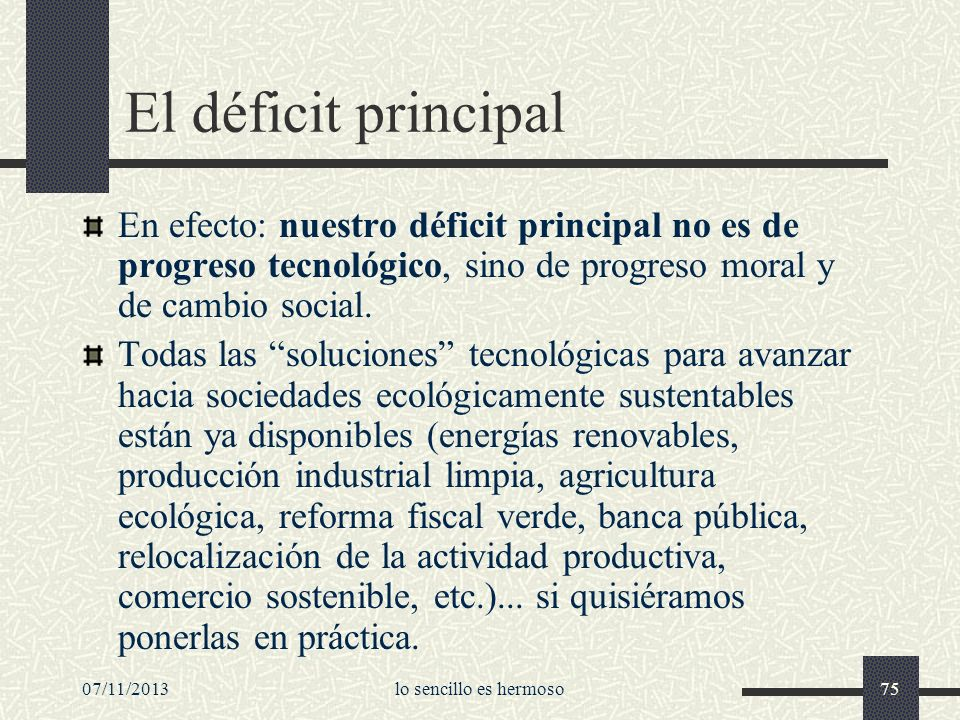 El déficit principal En efecto: nuestro déficit principal no es de progreso tecnológico, sino de progreso moral y de cambio social.