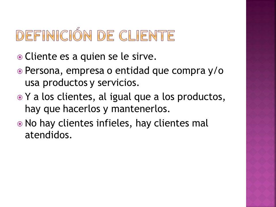 DEFINICIÓN DE CLIENTE Cliente es a quien se le sirve.
