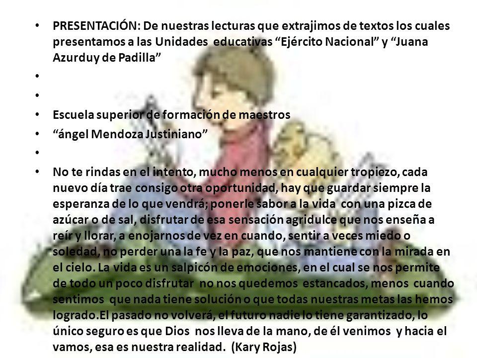 PRESENTACIÓN: De nuestras lecturas que extrajimos de textos los cuales presentamos a las Unidades educativas Ejército Nacional y Juana Azurduy de Padilla