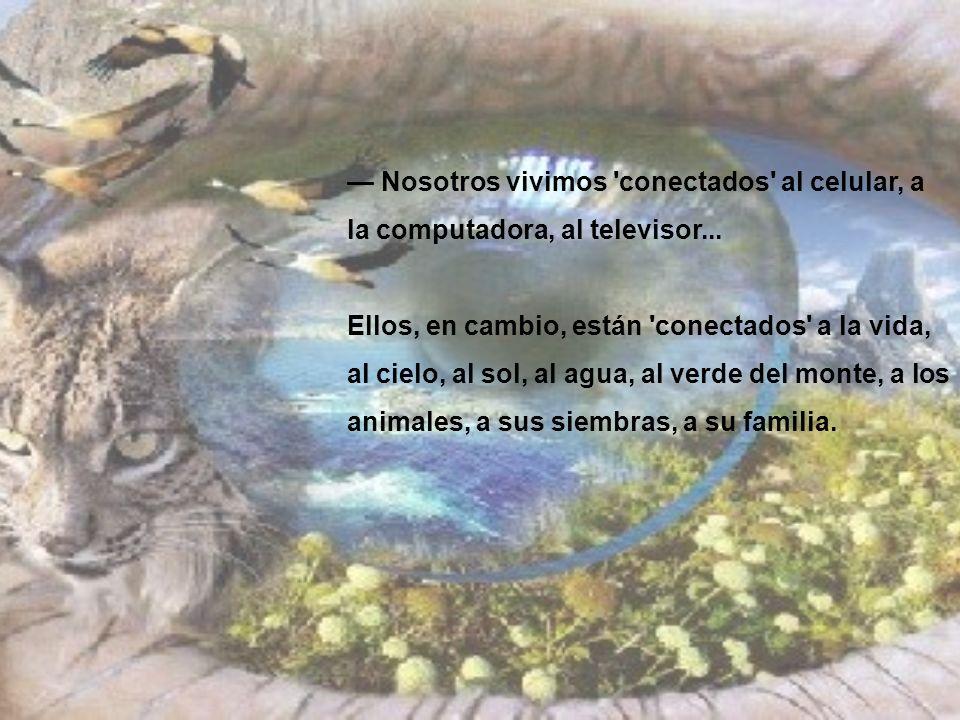 — Nosotros vivimos conectados al celular, a la computadora, al televisor...