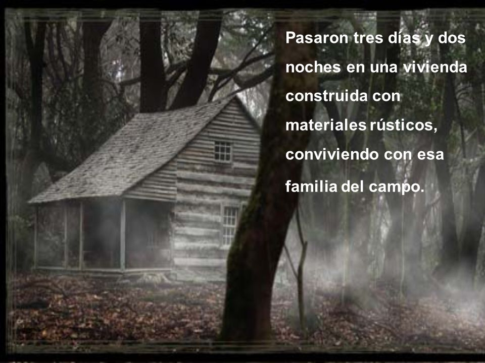 Pasaron tres días y dos noches en una vivienda construida con materiales rústicos, conviviendo con esa familia del campo.