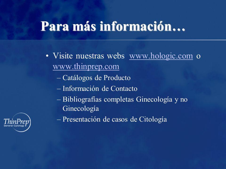Para más información… Visite nuestras webs www.hologic.com o www.thinprep.com. Catálogos de Producto.