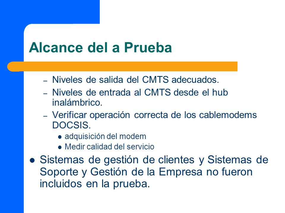Alcance del a PruebaNiveles de salida del CMTS adecuados. Niveles de entrada al CMTS desde el hub inalámbrico.