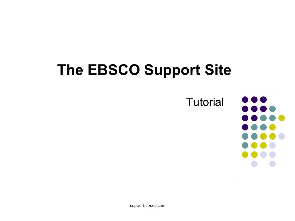 The EBSCO Support Site Tutorial support.ebsco.com