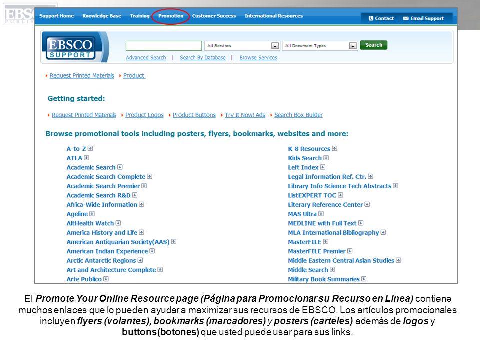 El Promote Your Online Resource page (Página para Promocionar su Recurso en Linea) contiene muchos enlaces que lo pueden ayudar a maximizar sus recursos de EBSCO.