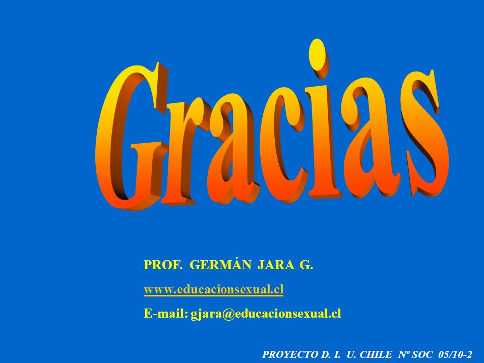 Gracias PROF. GERMÁN JARA G. www.educacionsexual.cl