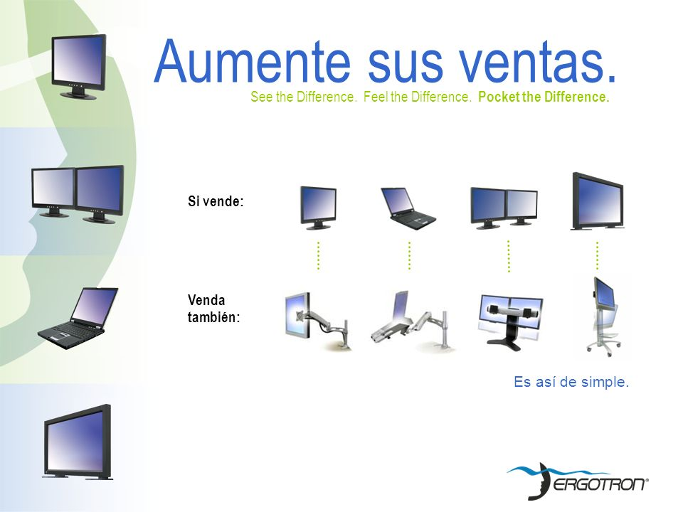 Aumente sus ventas. See the Difference. Feel the Difference. Pocket the Difference. Si vende: Venda.