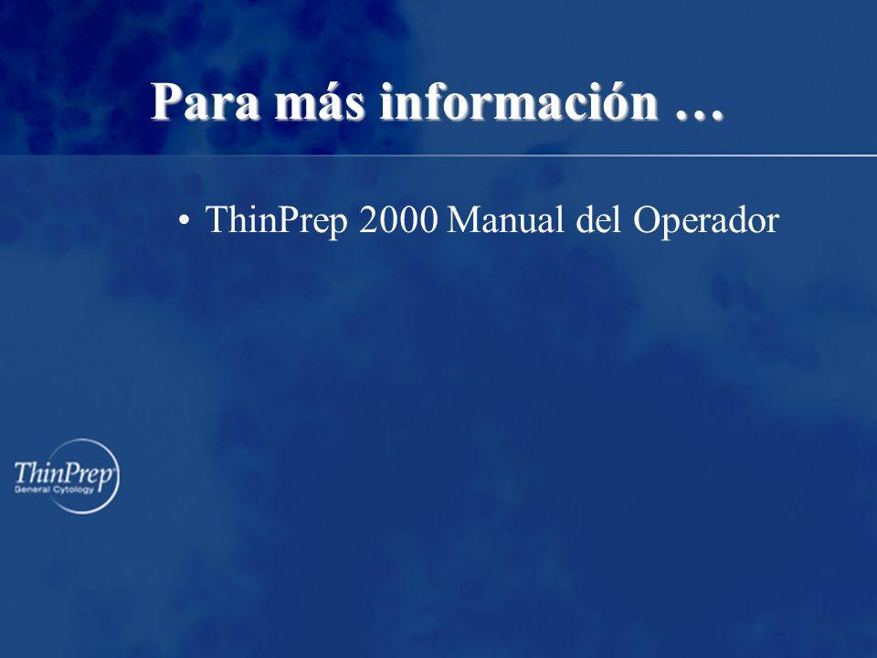 Para más información … ThinPrep 2000 Manual del Operador