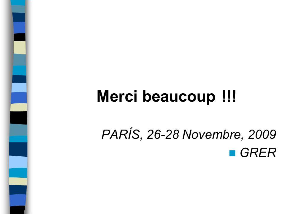 Merci beaucoup !!! PARÍS, 26-28 Novembre, 2009 GRER