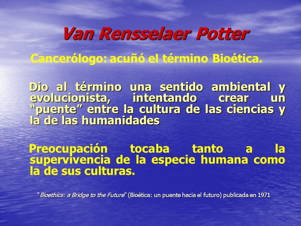 Van Rensselaer Potter Cancerólogo: acuñó el término Bioética.