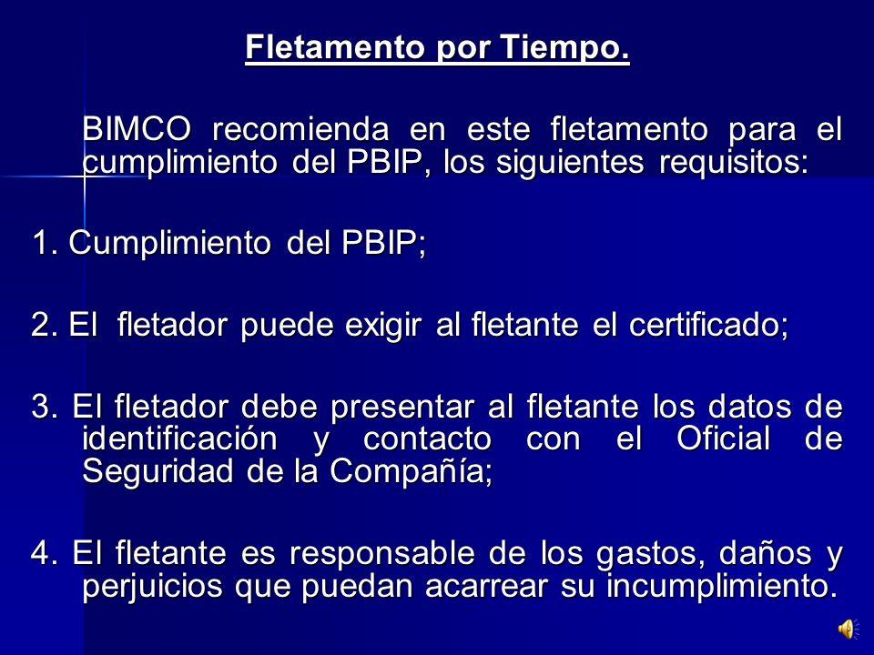 Fletamento por Tiempo.BIMCO recomienda en este fletamento para el cumplimiento del PBIP, los siguientes requisitos: