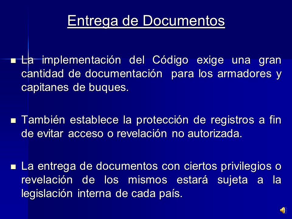 Entrega de Documentos La implementación del Código exige una gran cantidad de documentación para los armadores y capitanes de buques.