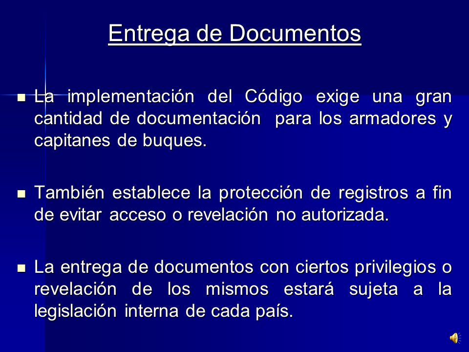 Entrega de DocumentosLa implementación del Código exige una gran cantidad de documentación para los armadores y capitanes de buques.