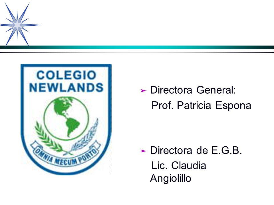 Directora General: Prof. Patricia Espona Directora de E.G.B. Lic. Claudia Angiolillo