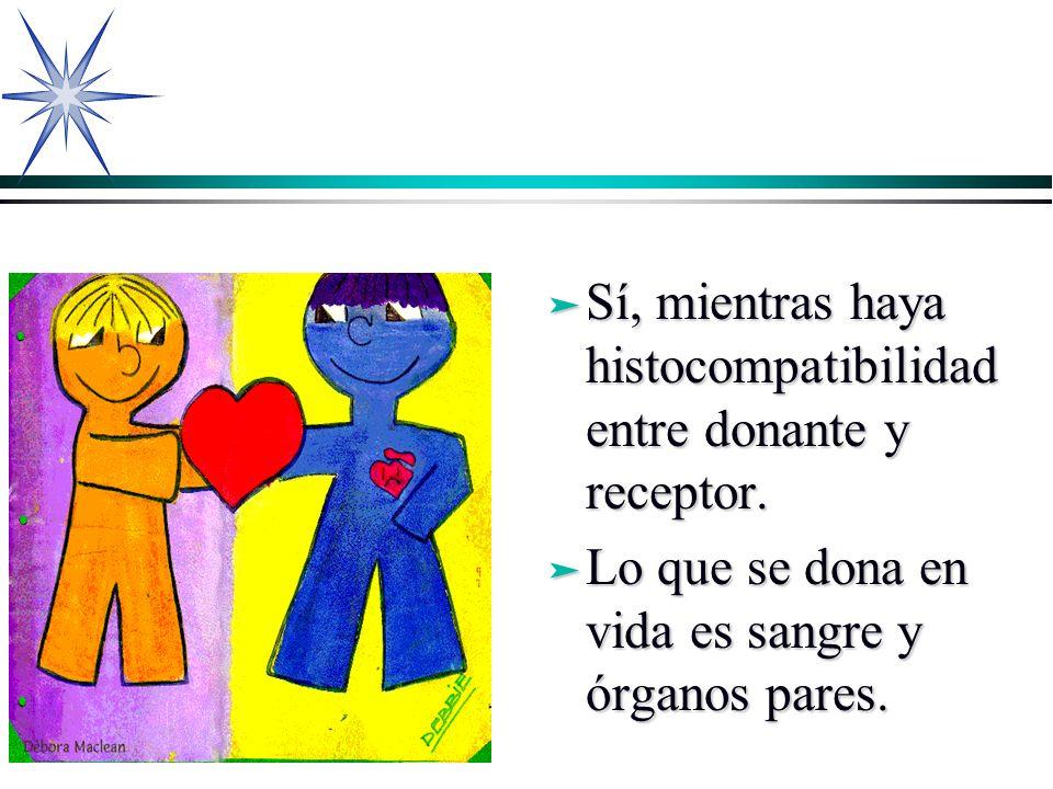 Sí, mientras haya histocompatibilidad entre donante y receptor.