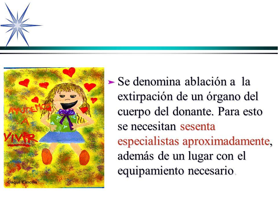 Se denomina ablación a la extirpación de un órgano del cuerpo del donante.