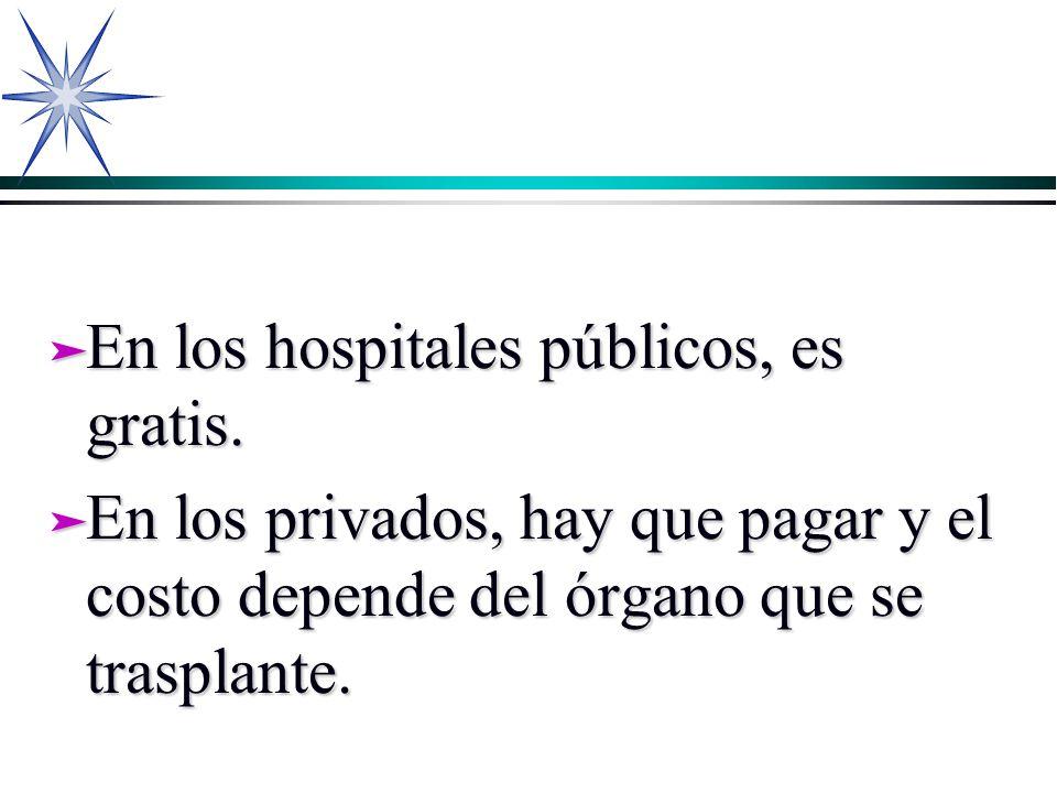 En los hospitales públicos, es gratis.