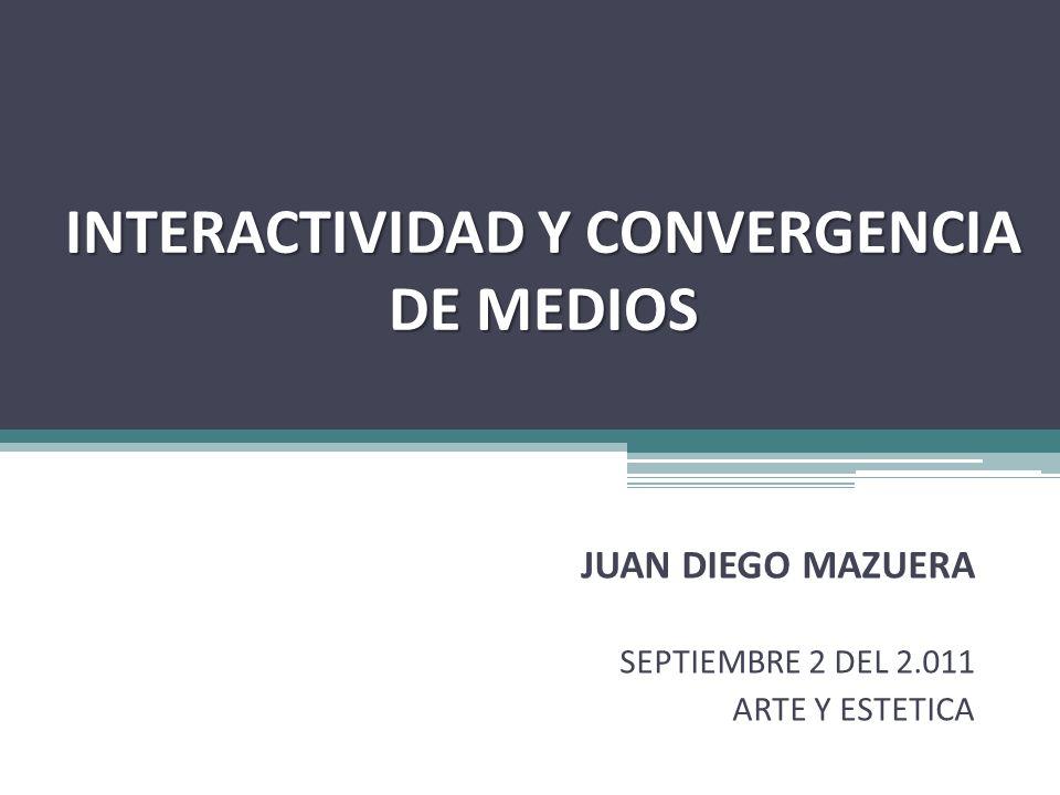 INTERACTIVIDAD Y CONVERGENCIA DE MEDIOS