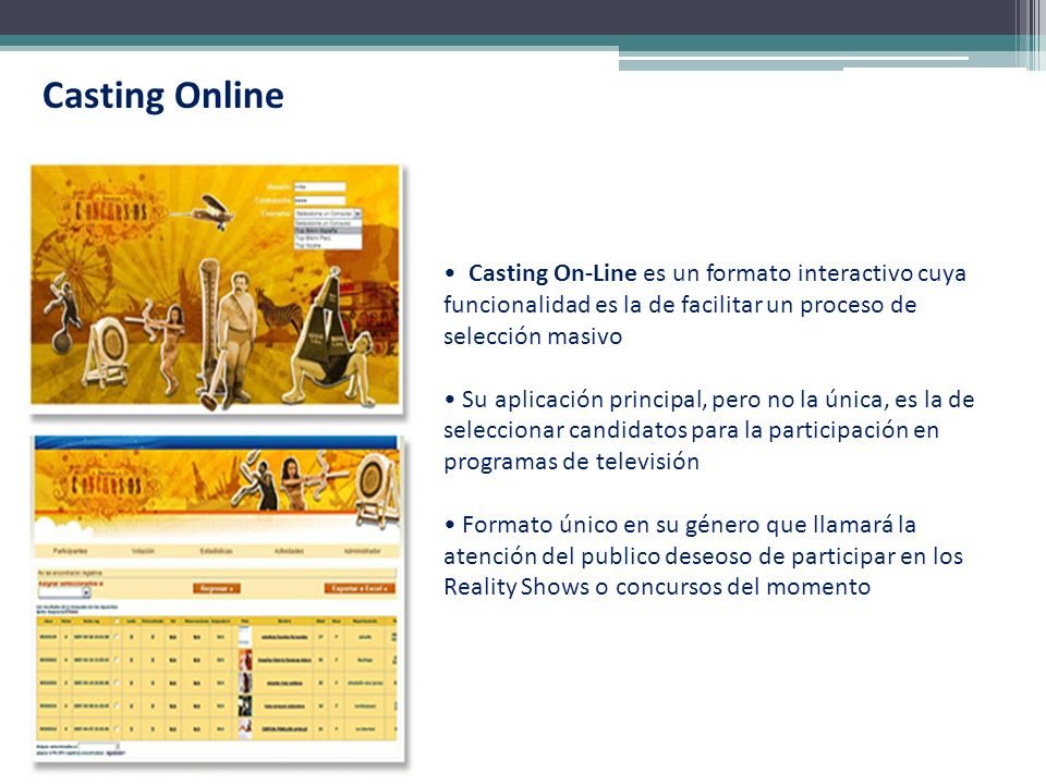 Casting Online Casting On-Line es un formato interactivo cuya funcionalidad es la de facilitar un proceso de selección masivo.