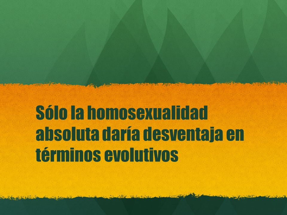 Sólo la homosexualidad absoluta daría desventaja en términos evolutivos