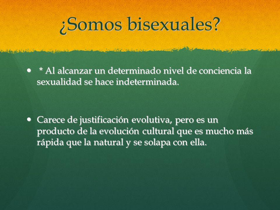 ¿Somos bisexuales * Al alcanzar un determinado nivel de conciencia la sexualidad se hace indeterminada.