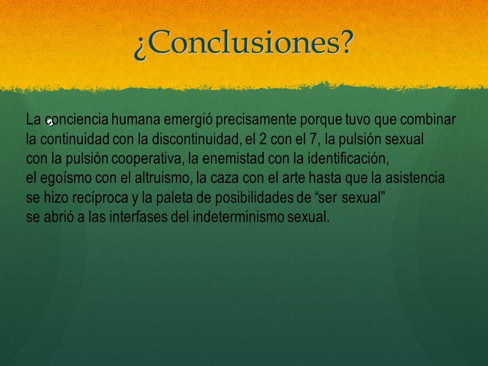 ¿Conclusiones La conciencia humana emergió precisamente porque tuvo que combinar.