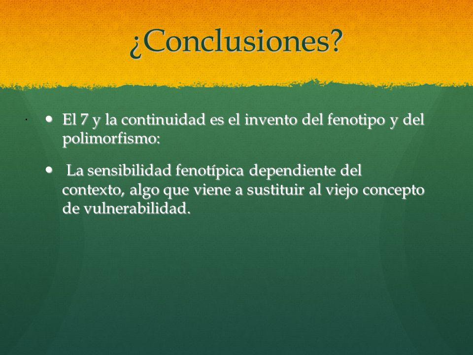 ¿Conclusiones . El 7 y la continuidad es el invento del fenotipo y del polimorfismo: