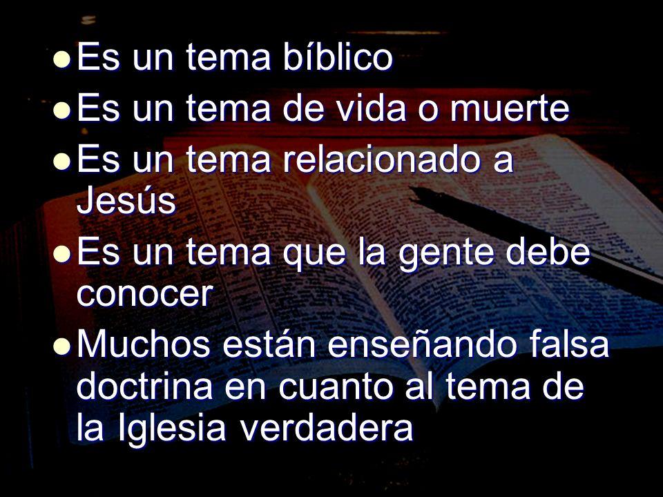 Es un tema bíblico Es un tema de vida o muerte. Es un tema relacionado a Jesús. Es un tema que la gente debe conocer.