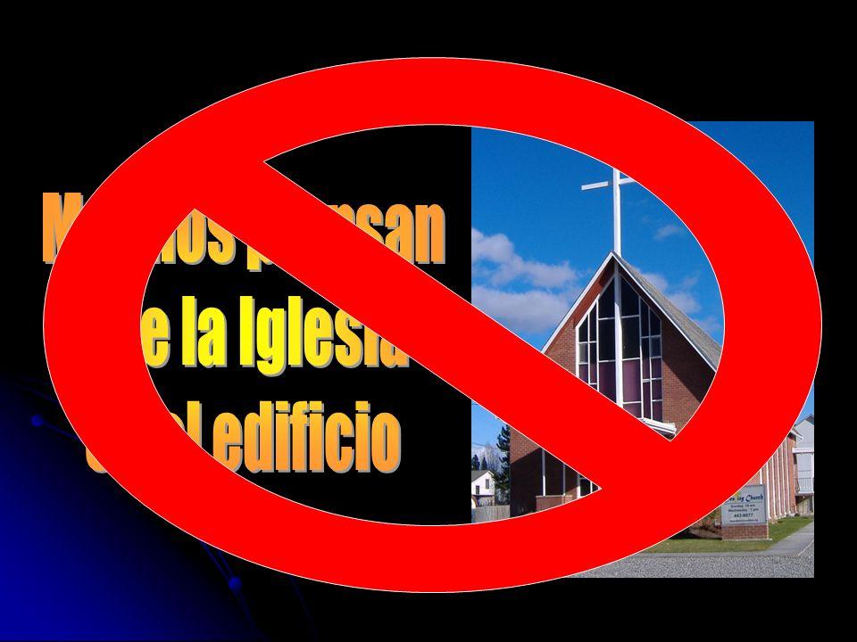 Muchos piensan que la Iglesia es el edificio