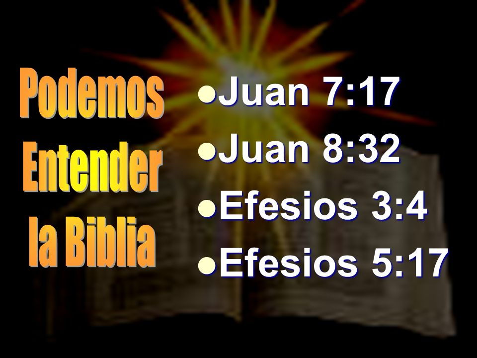 Juan 7:17 Juan 8:32 Efesios 3:4 Efesios 5:17 Podemos Entender