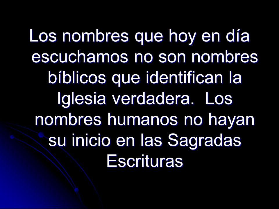 Los nombres que hoy en día escuchamos no son nombres bíblicos que identifican la Iglesia verdadera.