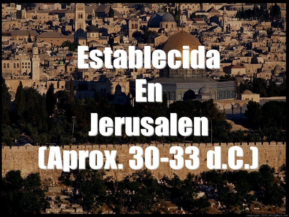 Establecida En Jerusalen (Aprox. 30-33 d.C.)