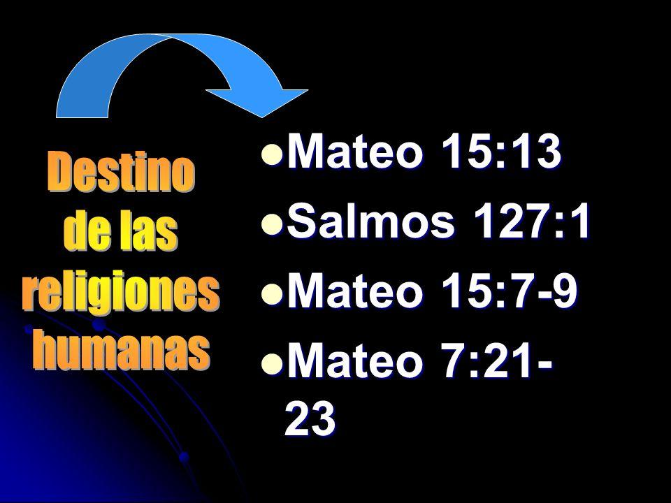 Mateo 15:13 Salmos 127:1 Mateo 15:7-9 Mateo 7:21-23 Destino de las