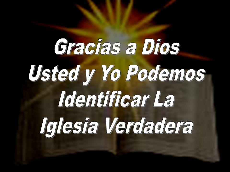 Gracias a Dios Usted y Yo Podemos Identificar La Iglesia Verdadera