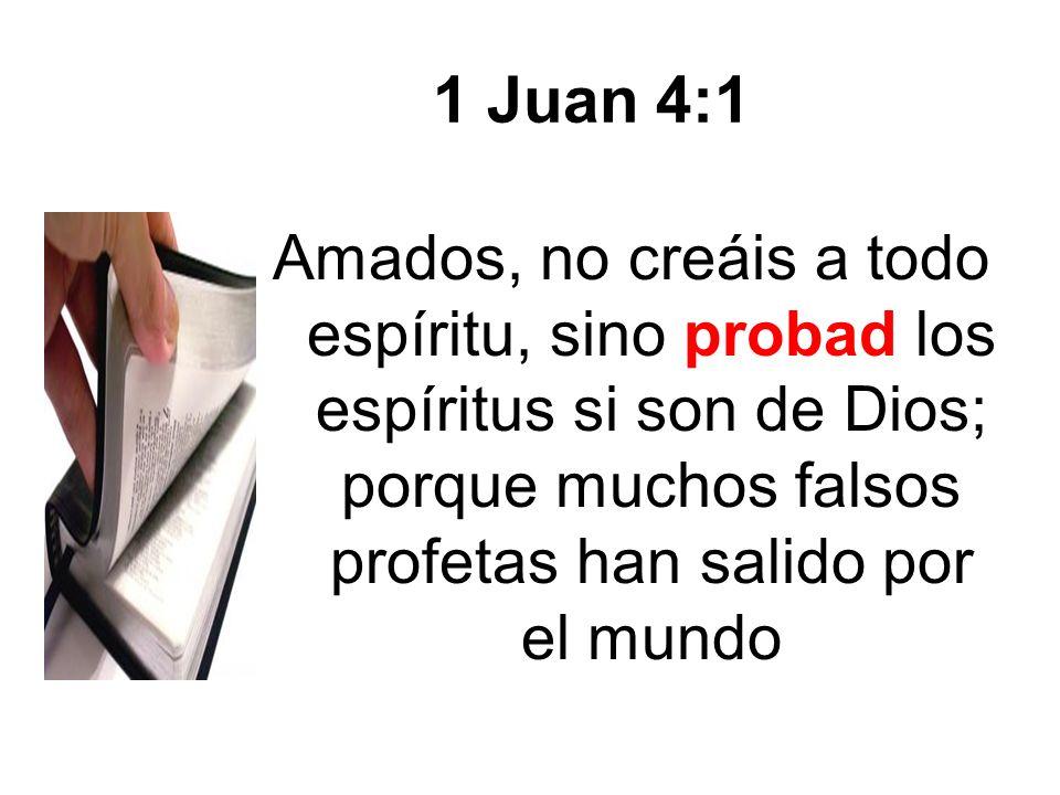 1 Juan 4:1 Amados, no creáis a todo espíritu, sino probad los espíritus si son de Dios; porque muchos falsos profetas han salido por el mundo.