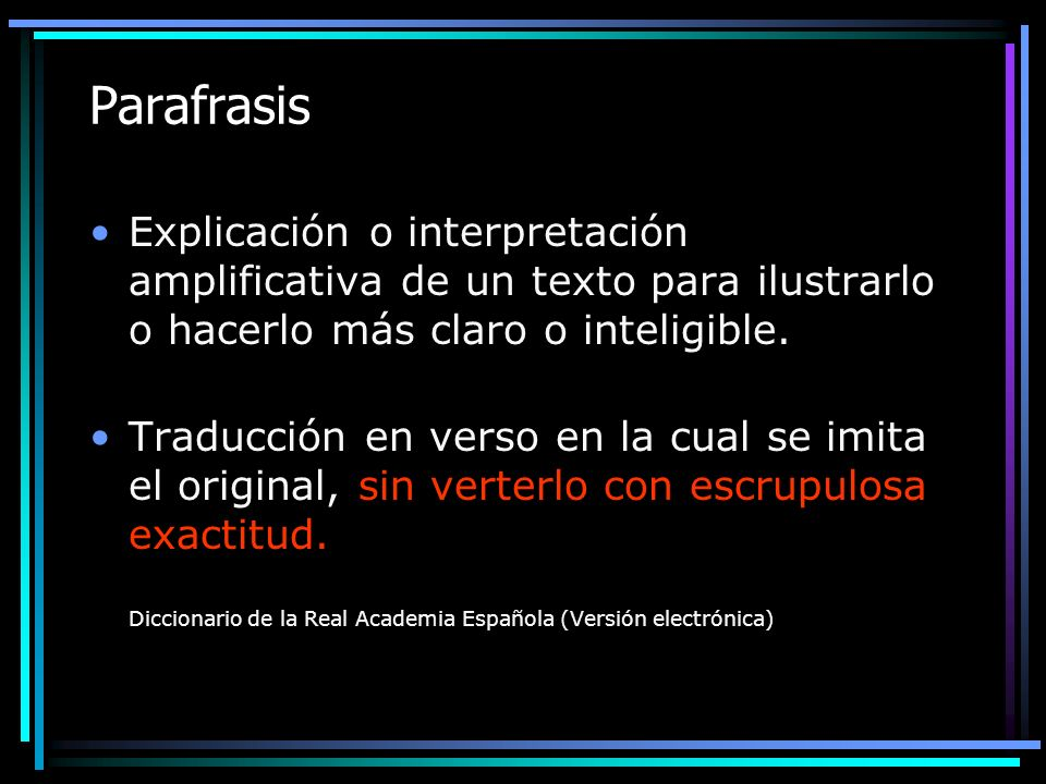 Parafrasis Explicación o interpretación amplificativa de un texto para ilustrarlo o hacerlo más claro o inteligible.