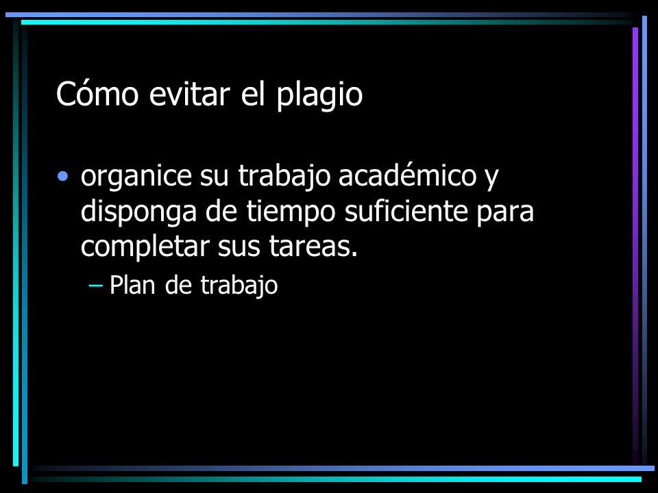 Cómo evitar el plagio organice su trabajo académico y disponga de tiempo suficiente para completar sus tareas.