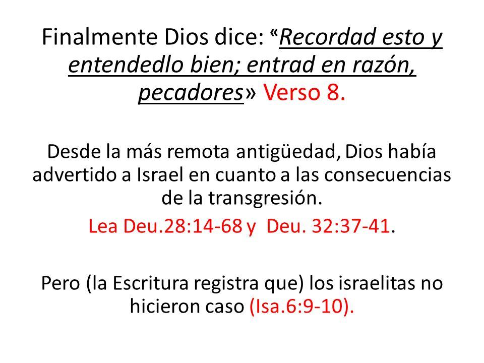 Finalmente Dios dice: «Recordad esto y entendedlo bien; entrad en razón, pecadores» Verso 8.