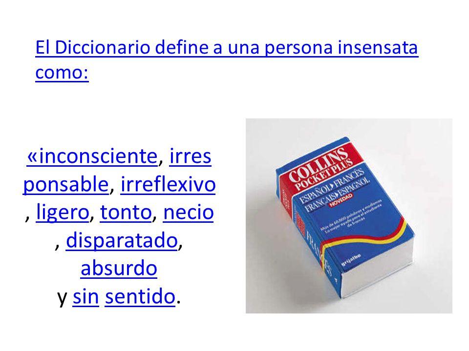 El Diccionario define a una persona insensata como: