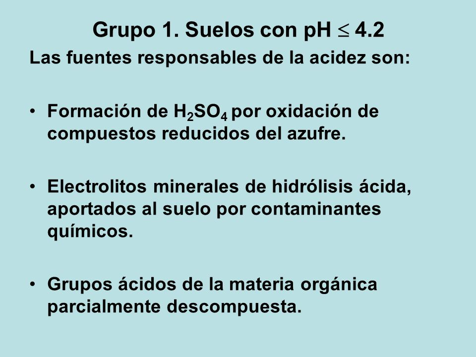 Grupo 1. Suelos con pH  4.2 Las fuentes responsables de la acidez son: Formación de H2SO4 por oxidación de compuestos reducidos del azufre.