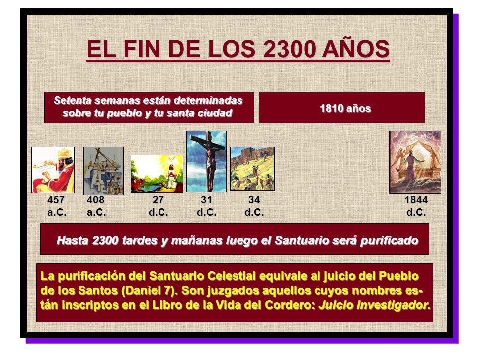 EL FIN DE LOS 2300 AÑOSSetenta semanas están determinadas. sobre tu pueblo y tu santa ciudad. 1810 años.