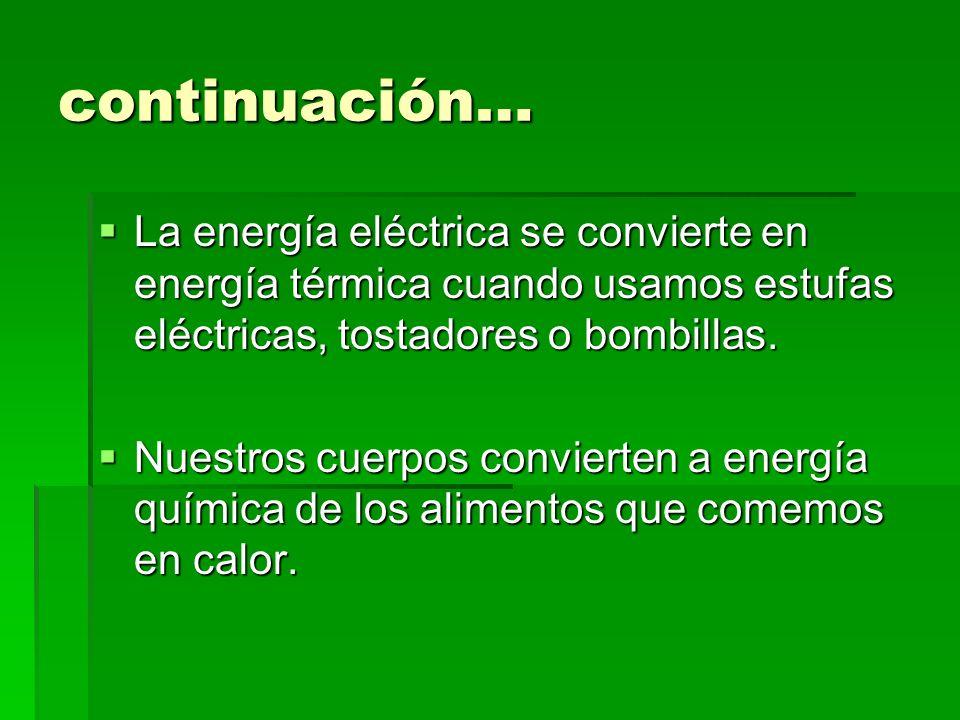 continuación…La energía eléctrica se convierte en energía térmica cuando usamos estufas eléctricas, tostadores o bombillas.