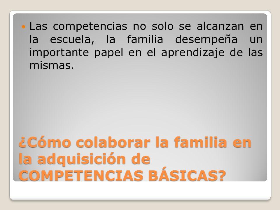 ¿Cómo colaborar la familia en la adquisición de COMPETENCIAS BÁSICAS