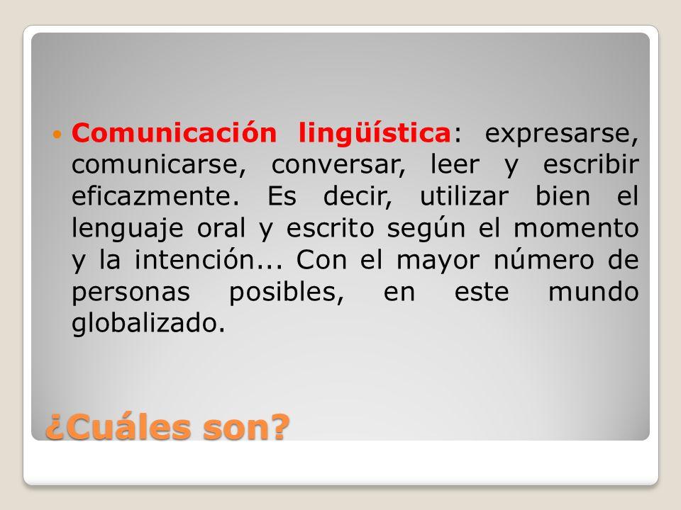 Comunicación lingüística: expresarse, comunicarse, conversar, leer y escribir eficazmente. Es decir, utilizar bien el lenguaje oral y escrito según el momento y la intención... Con el mayor número de personas posibles, en este mundo globalizado.