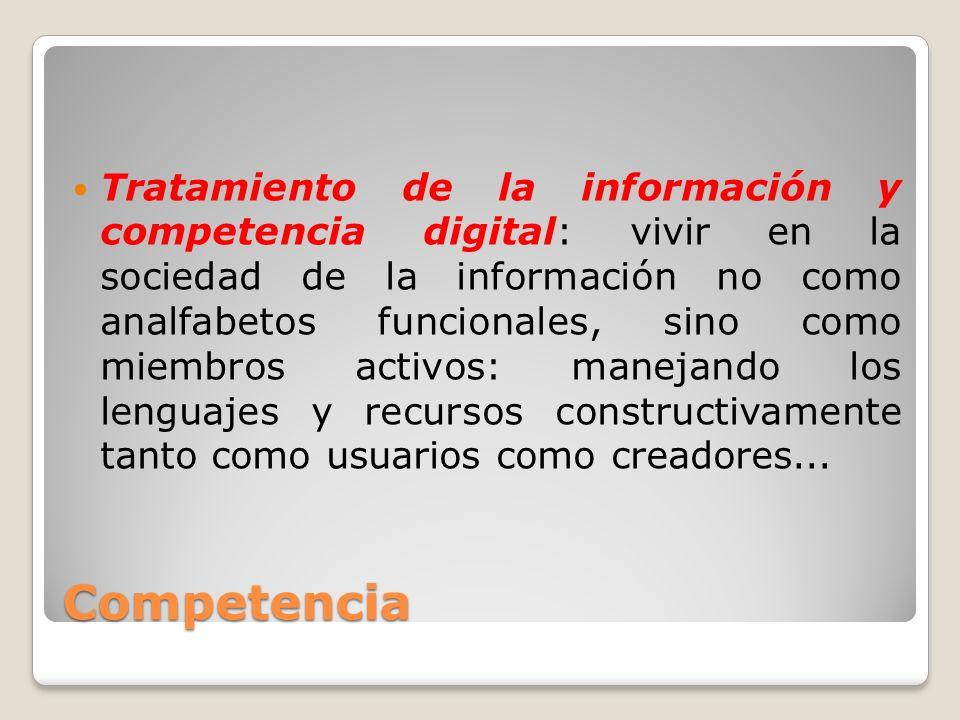 Tratamiento de la información y competencia digital: vivir en la sociedad de la información no como analfabetos funcionales, sino como miembros activos: manejando los lenguajes y recursos constructivamente tanto como usuarios como creadores...