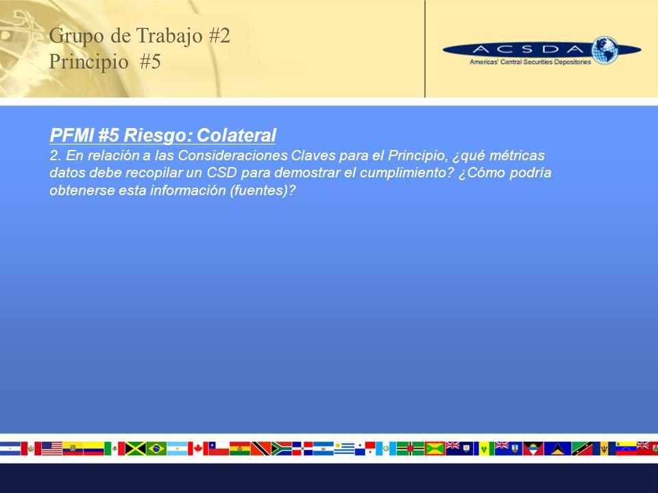 Grupo de Trabajo #2 Principio #5 PFMI #5 Riesgo: Colateral