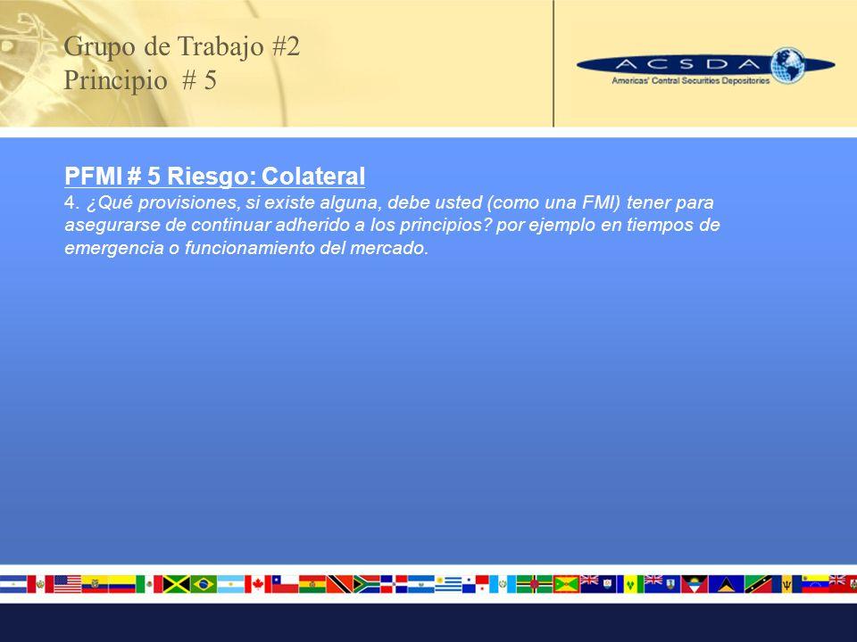 Grupo de Trabajo #2 Principio # 5 PFMI # 5 Riesgo: Colateral