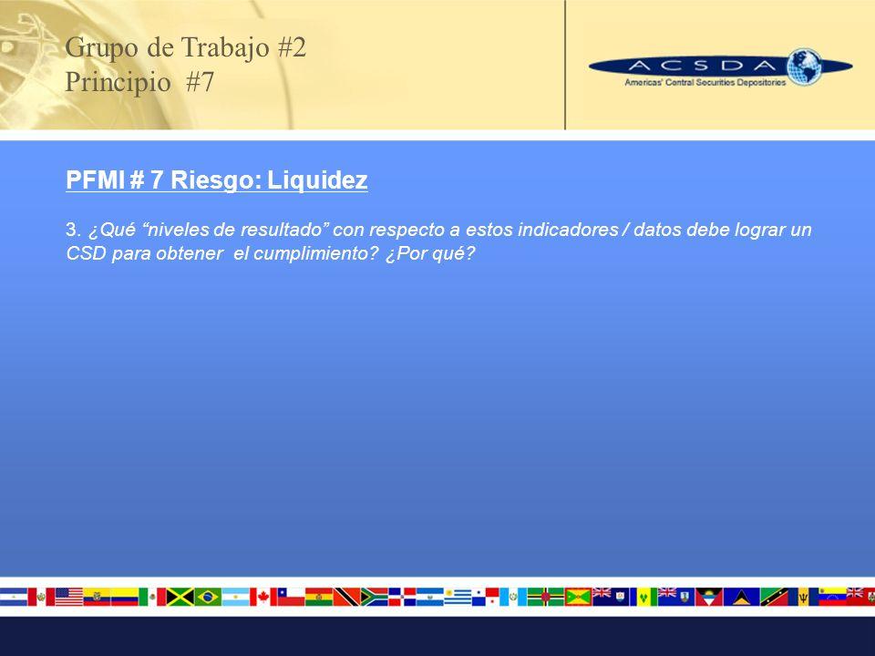 Grupo de Trabajo #2 Principio #7 PFMI # 7 Riesgo: Liquidez